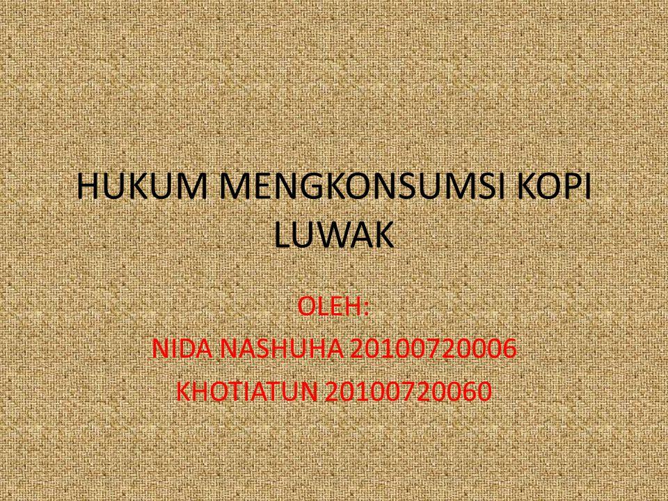 HUKUM MENGKONSUMSI KOPI LUWAK OLEH: NIDA NASHUHA 20100720006 KHOTIATUN 20100720060
