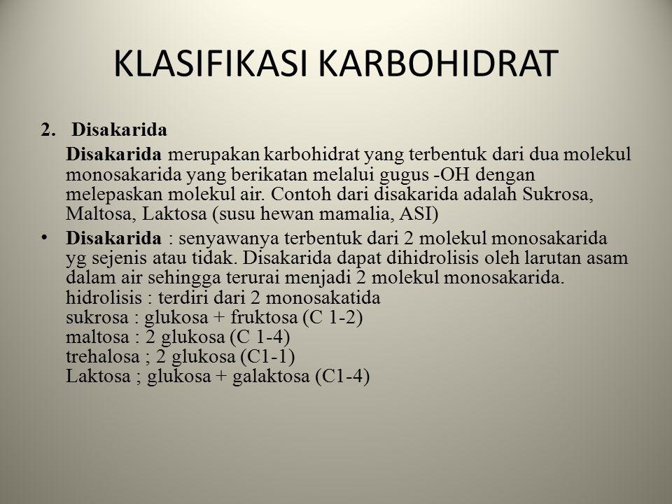 KLASIFIKASI KARBOHIDRAT 1.Monosakarida Monosakarida merupakan karbohidrat paling sederhana karena molekulnya hanya terdiri atas beberapa atom C dan ti