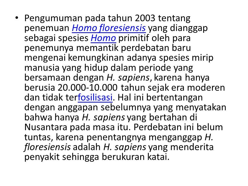 Pengumuman pada tahun 2003 tentang penemuan Homo floresiensis yang dianggap sebagai spesies Homo primitif oleh para penemunya memantik perdebatan baru