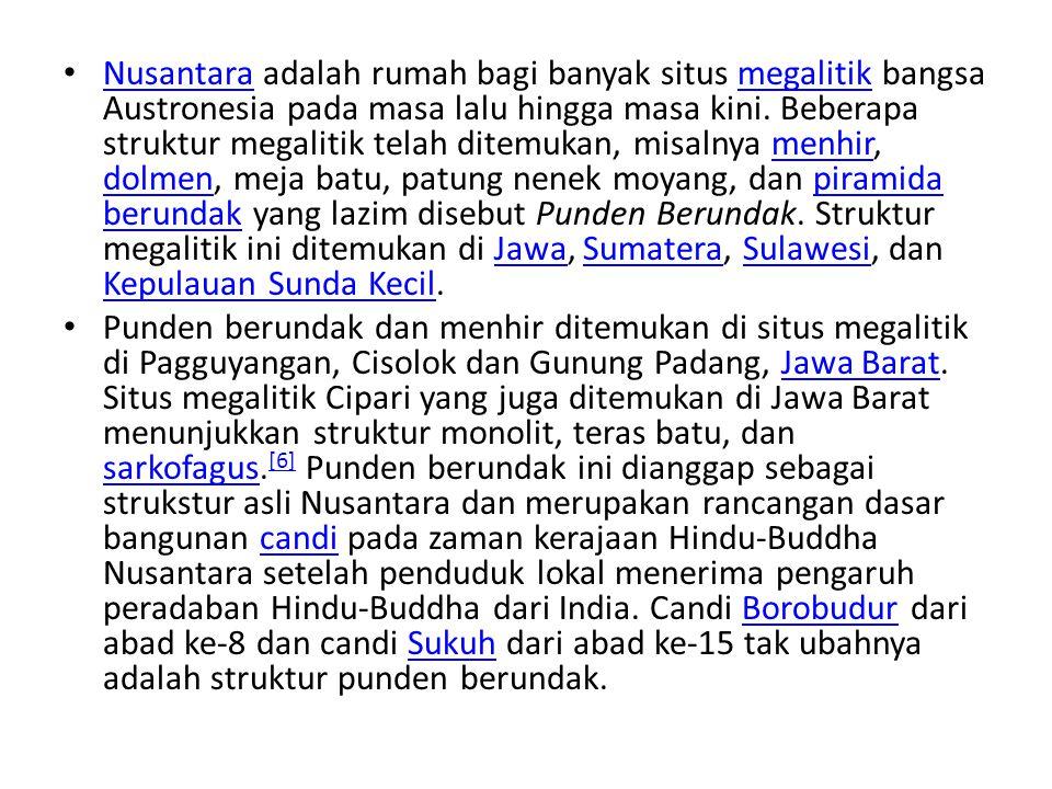 Nusantara adalah rumah bagi banyak situs megalitik bangsa Austronesia pada masa lalu hingga masa kini. Beberapa struktur megalitik telah ditemukan, mi