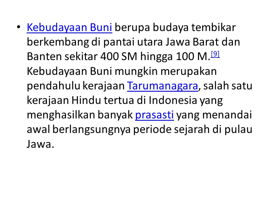 Kebudayaan Buni berupa budaya tembikar berkembang di pantai utara Jawa Barat dan Banten sekitar 400 SM hingga 100 M. [9] Kebudayaan Buni mungkin merup