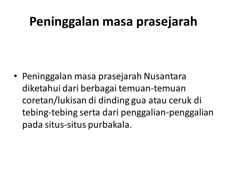 Peninggalan masa prasejarah Peninggalan masa prasejarah Nusantara diketahui dari berbagai temuan-temuan coretan/lukisan di dinding gua atau ceruk di t