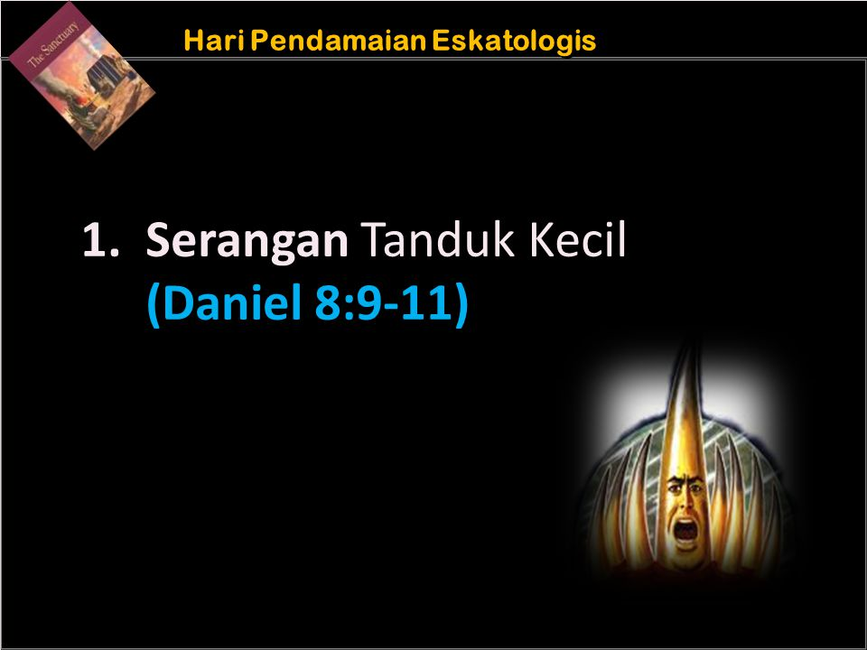b Understand the purposes of marriageA Hari Pendamaian Eskatologis 1. Serangan Tanduk Kecil (Daniel 8:9-11)