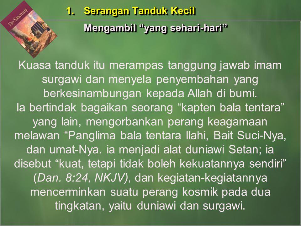 Kuasa tanduk itu merampas tanggung jawab imam surgawi dan menyela penyembahan yang berkesinambungan kepada Allah di bumi. Ia bertindak bagaikan seoran