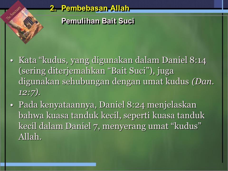 """Kata """"kudus, yang digunakan dalam Daniel 8:14 (sering diterjemahkan """"Bait Suci""""), juga digunakan sehubungan dengan umat kudus (Dan. 12:7).Kata """"kudus,"""