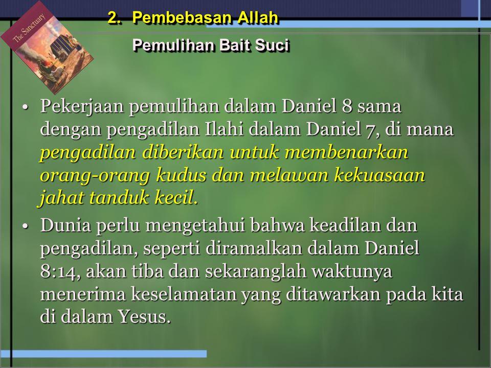 Pekerjaan pemulihan dalam Daniel 8 sama dengan pengadilan Ilahi dalam Daniel 7, di mana pengadilan diberikan untuk membenarkan orang-orang kudus dan m