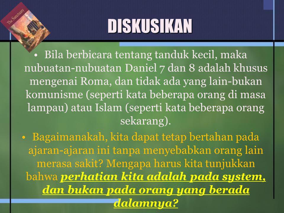 DISKUSIKAN Bila berbicara tentang tanduk kecil, maka nubuatan-nubuatan Daniel 7 dan 8 adalah khusus mengenai Roma, dan tidak ada yang lain-bukan komun
