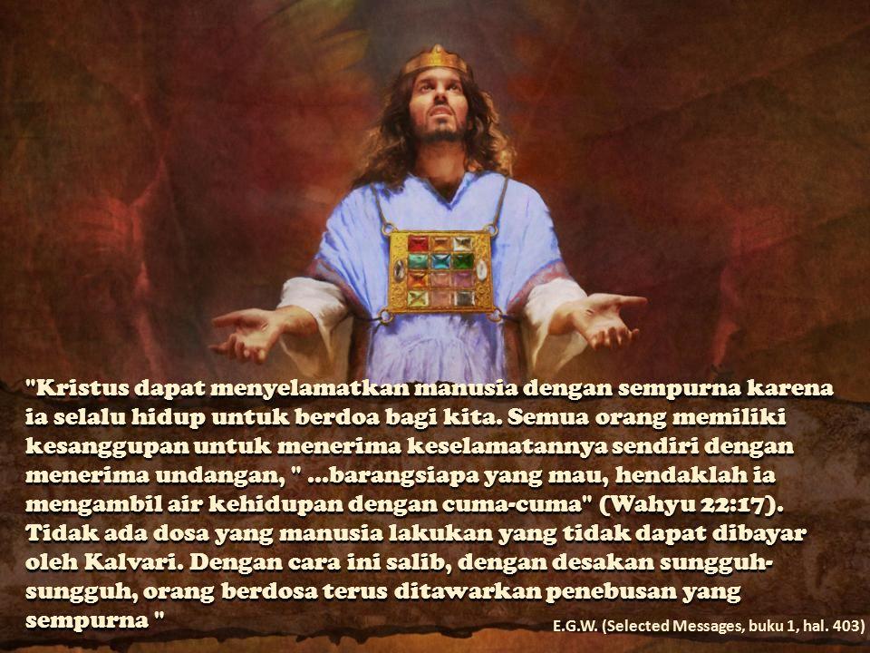 Kristus dapat menyelamatkan manusia dengan sempurna karena ia selalu hidup untuk berdoa bagi kita.