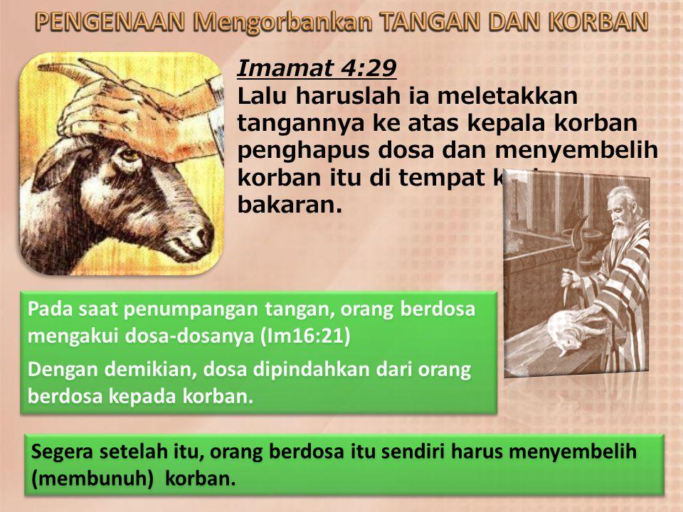 Imamat 4:29 Lalu haruslah ia meletakkan tangannya ke atas kepala korban penghapus dosa dan menyembelih korban itu di tempat korban bakaran. Pada saat
