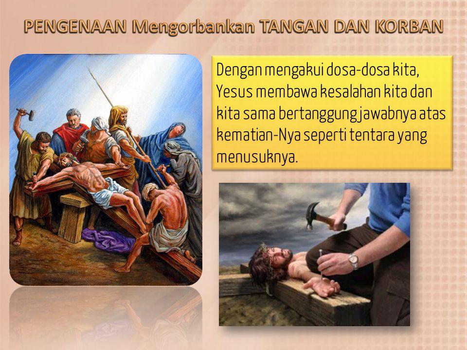 Dengan mengakui dosa-dosa kita, Yesus membawa kesalahan kita dan kita sama bertanggung jawabnya atas kematian-Nya seperti tentara yang menusuknya.