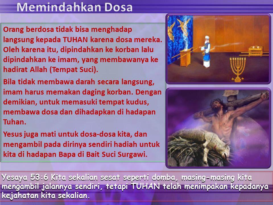 Orang berdosa tidak bisa menghadap langsung kepada TUHAN karena dosa mereka. Oleh karena itu, dipindahkan ke korban lalu dipindahkan ke imam, yang mem