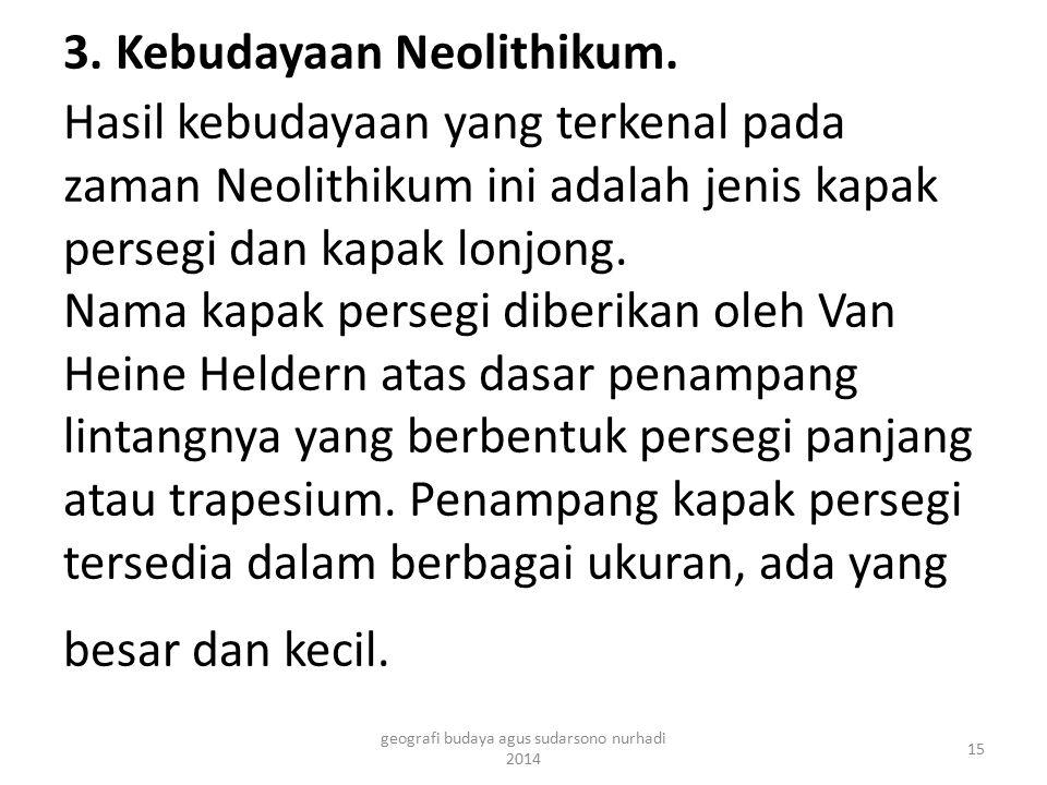 3. Kebudayaan Neolithikum. Hasil kebudayaan yang terkenal pada zaman Neolithikum ini adalah jenis kapak persegi dan kapak lonjong. Nama kapak persegi