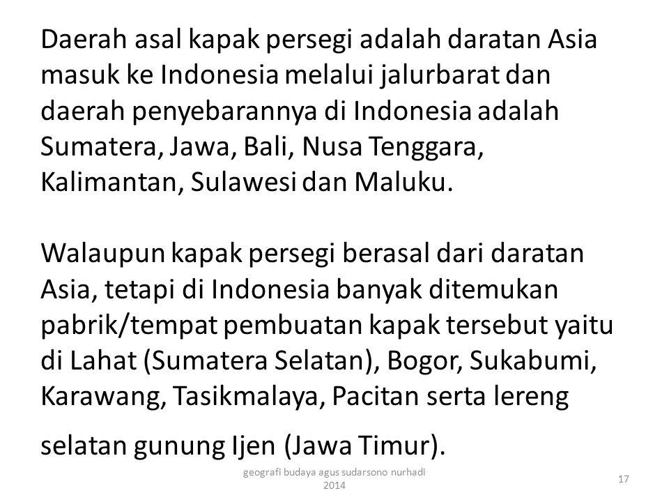 Daerah asal kapak persegi adalah daratan Asia masuk ke Indonesia melalui jalurbarat dan daerah penyebarannya di Indonesia adalah Sumatera, Jawa, Bali,