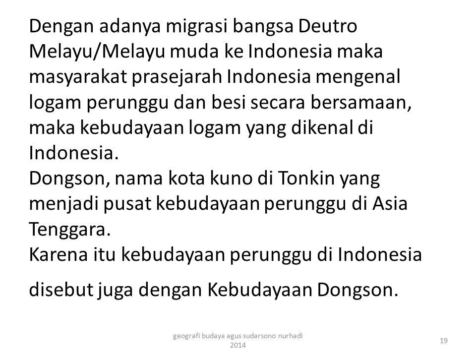 Dengan adanya migrasi bangsa Deutro Melayu/Melayu muda ke Indonesia maka masyarakat prasejarah Indonesia mengenal logam perunggu dan besi secara bersa