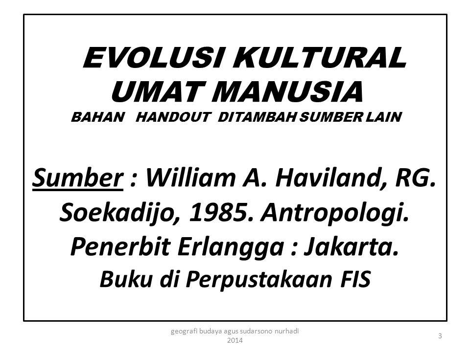 EVOLUSI KULTURAL UMAT MANUSIA BAHAN HANDOUT DITAMBAH SUMBER LAIN Sumber : William A. Haviland, RG. Soekadijo, 1985. Antropologi. Penerbit Erlangga : J