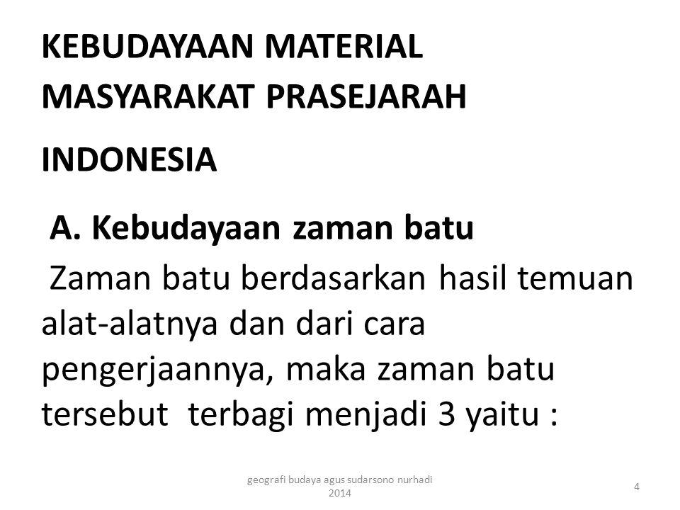 KEBUDAYAAN MATERIAL MASYARAKAT PRASEJARAH INDONESIA A. Kebudayaan zaman batu Zaman batu berdasarkan hasil temuan alat-alatnya dan dari cara pengerjaan