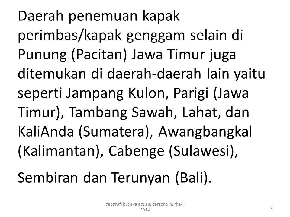 Daerah penemuan kapak perimbas/kapak genggam selain di Punung (Pacitan) Jawa Timur juga ditemukan di daerah-daerah lain yaitu seperti Jampang Kulon, P