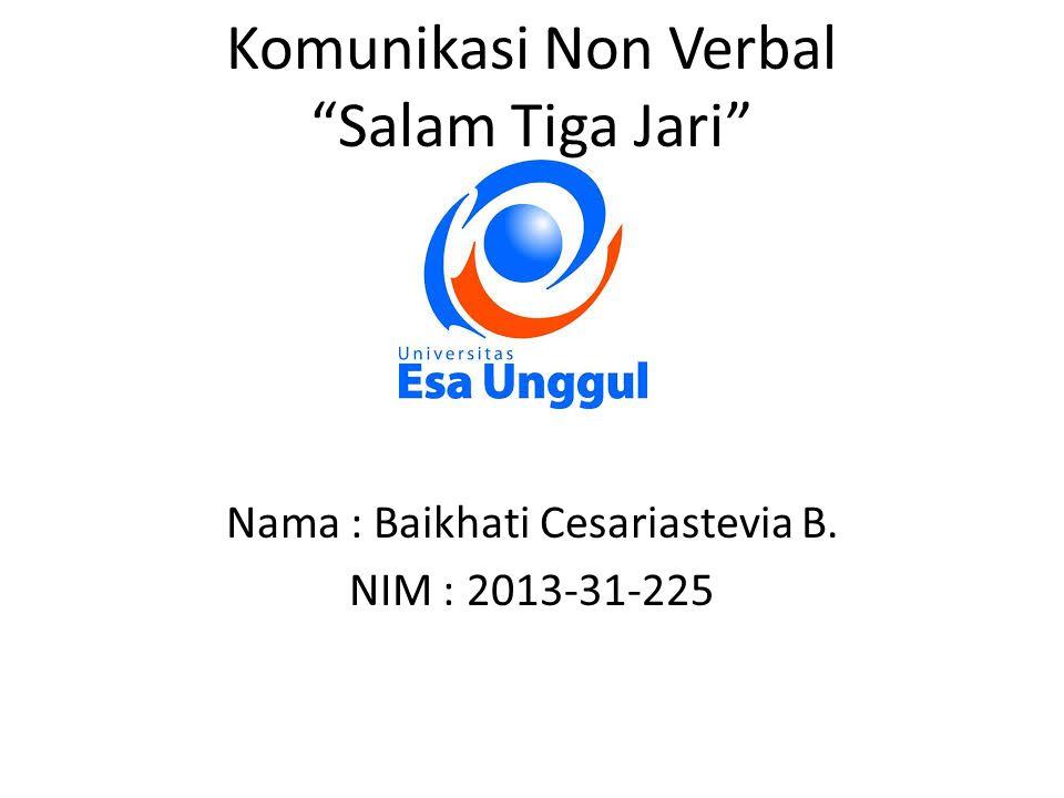 Komunikasi Non Verbal Salam Tiga Jari Nama : Baikhati Cesariastevia B. NIM : 2013-31-225