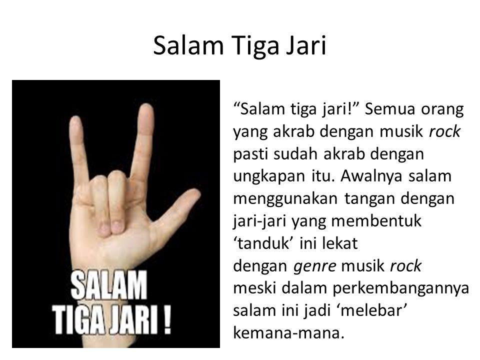 Salam Tiga Jari Salam tiga jari! Semua orang yang akrab dengan musik rock pasti sudah akrab dengan ungkapan itu.