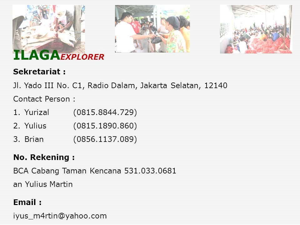 ILAGA EXPLORER Sekretariat : Jl. Yado III No. C1, Radio Dalam, Jakarta Selatan, 12140 Contact Person : 1.Yurizal(0815.8844.729) 2.Yulius(0815.1890.860