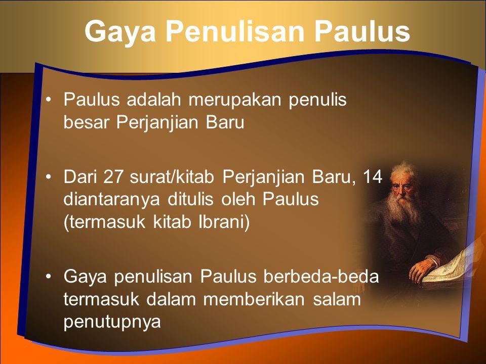 Gaya Penulisan Paulus Paulus adalah merupakan penulis besar Perjanjian Baru Dari 27 surat/kitab Perjanjian Baru, 14 diantaranya ditulis oleh Paulus (t