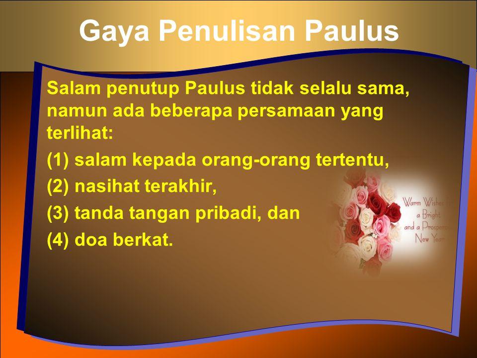 Gaya Penulisan Paulus Salam penutup Paulus tidak selalu sama, namun ada beberapa persamaan yang terlihat: (1) salam kepada orang-orang tertentu, (2) n