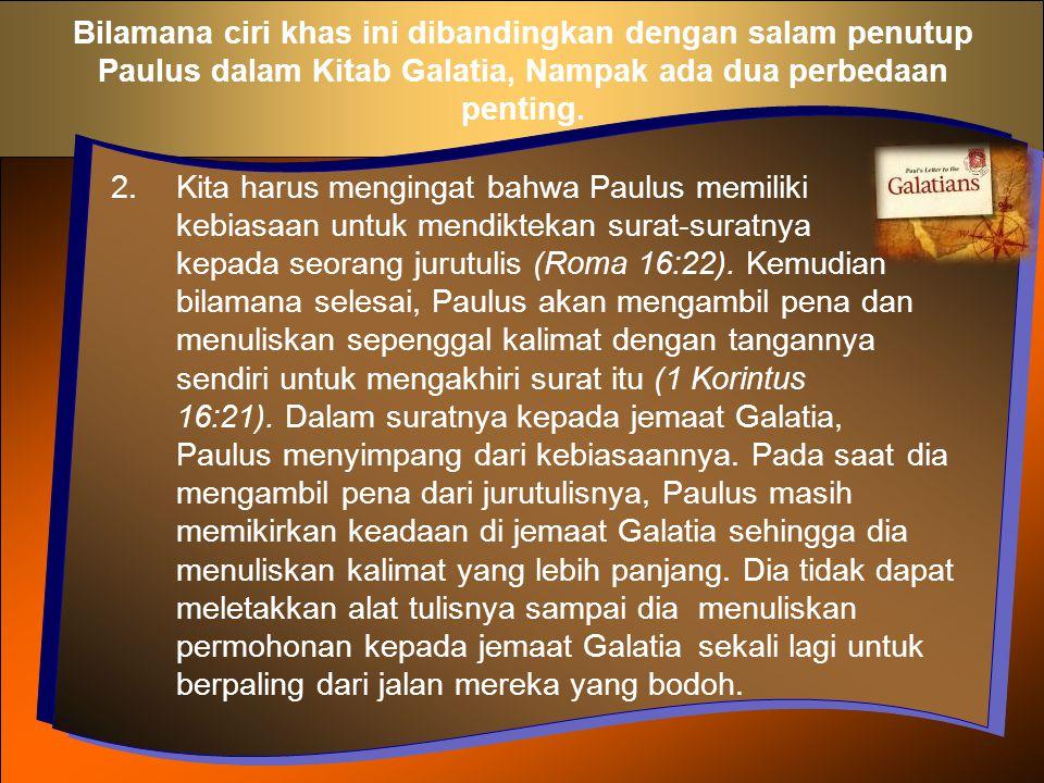 Bilamana ciri khas ini dibandingkan dengan salam penutup Paulus dalam Kitab Galatia, Nampak ada dua perbedaan penting. 2.Kita harus mengingat bahwa Pa