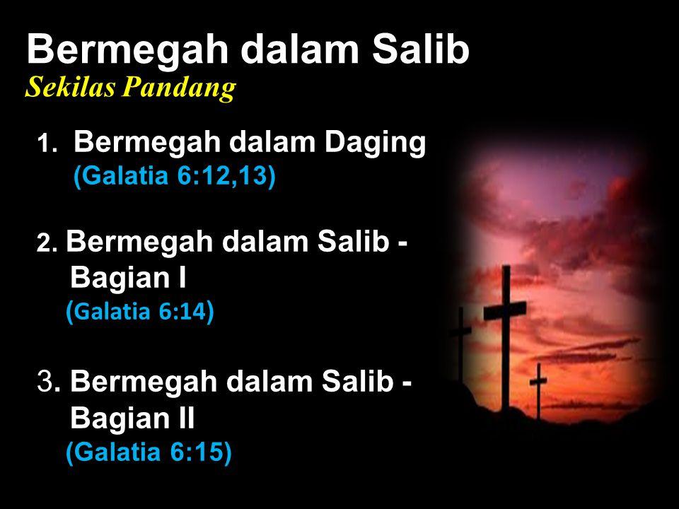 Black Bermegah dalam Salib Sekilas Pandang 1. Bermegah dalam Daging (Galatia 6:12,13) 2. Bermegah dalam Salib - Bagian I ( Galatia 6:14 ) 3. Bermegah