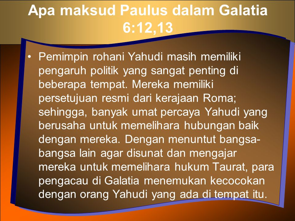 Apa maksud Paulus dalam Galatia 6:12,13 Pemimpin rohani Yahudi masih memiliki pengaruh politik yang sangat penting di beberapa tempat. Mereka memiliki