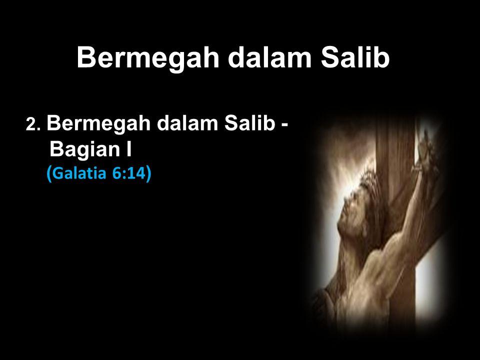 Black Bermegah dalam Salib 2. Bermegah dalam Salib - Bagian I ( Galatia 6:14 )