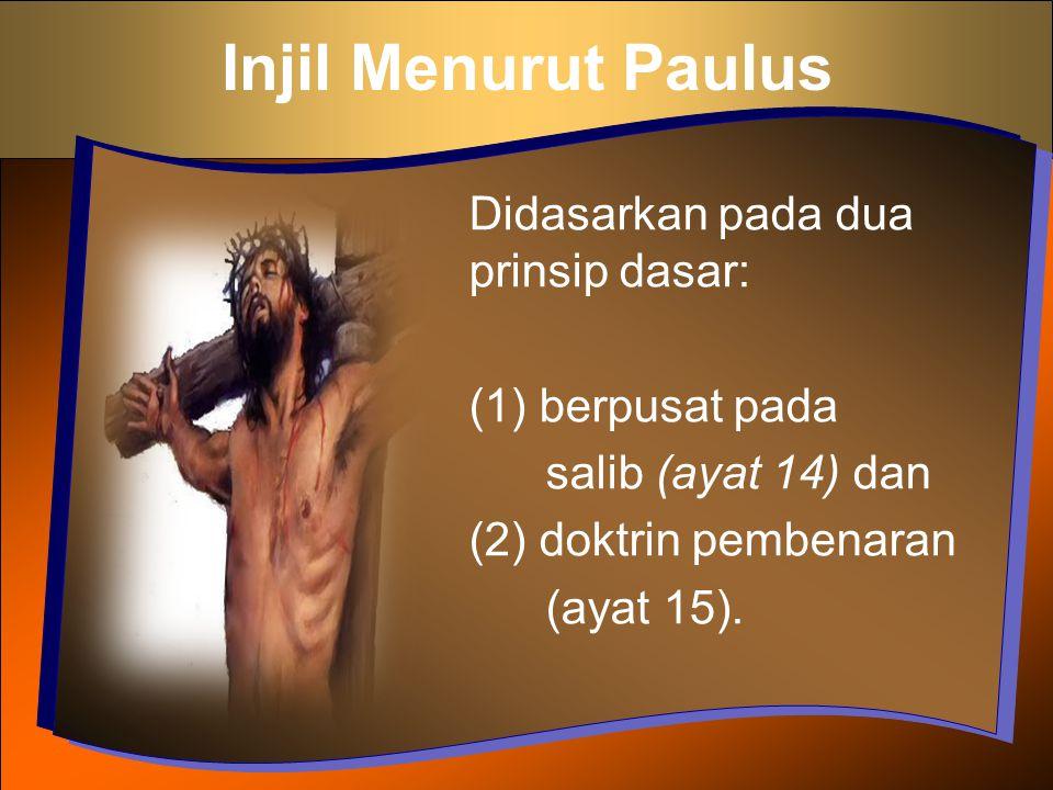 Injil Menurut Paulus Didasarkan pada dua prinsip dasar: (1) berpusat pada salib (ayat 14) dan (2) doktrin pembenaran (ayat 15).