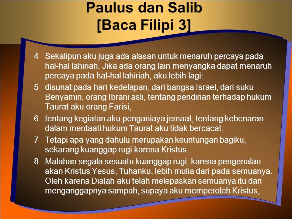 Paulus dan Salib [Baca Filipi 3] 4 Sekalipun aku juga ada alasan untuk menaruh percaya pada hal-hal lahiriah. Jika ada orang lain menyangka dapat mena