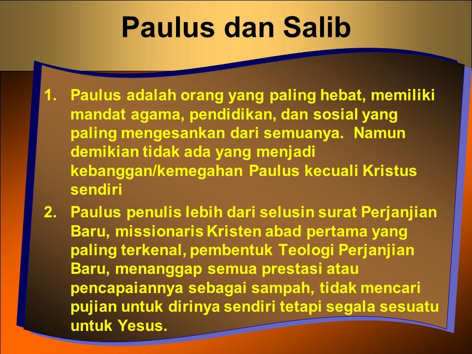 Paulus dan Salib 1.Paulus adalah orang yang paling hebat, memiliki mandat agama, pendidikan, dan sosial yang paling mengesankan dari semuanya. Namun d