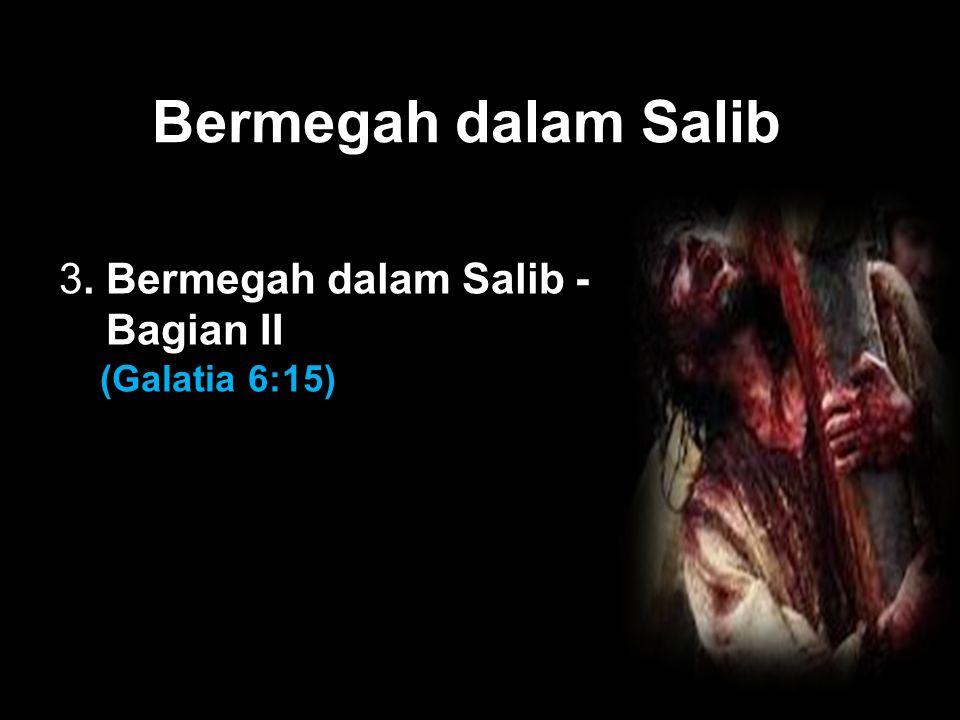 Black Bermegah dalam Salib 3. Bermegah dalam Salib - Bagian II (Galatia 6:15)