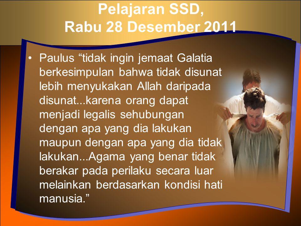 """Pelajaran SSD, Rabu 28 Desember 2011 Paulus """"tidak ingin jemaat Galatia berkesimpulan bahwa tidak disunat lebih menyukakan Allah daripada disunat...ka"""