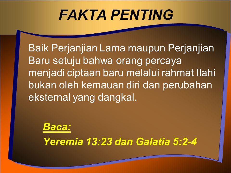 FAKTA PENTING Baik Perjanjian Lama maupun Perjanjian Baru setuju bahwa orang percaya menjadi ciptaan baru melalui rahmat Ilahi bukan oleh kemauan diri