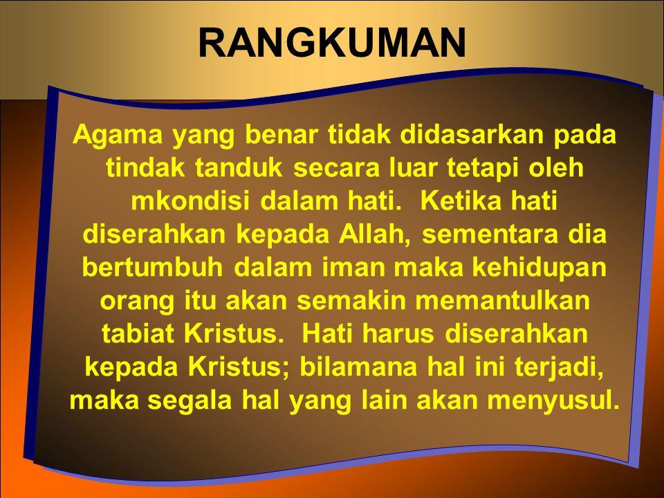 RANGKUMAN Agama yang benar tidak didasarkan pada tindak tanduk secara luar tetapi oleh mkondisi dalam hati. Ketika hati diserahkan kepada Allah, semen
