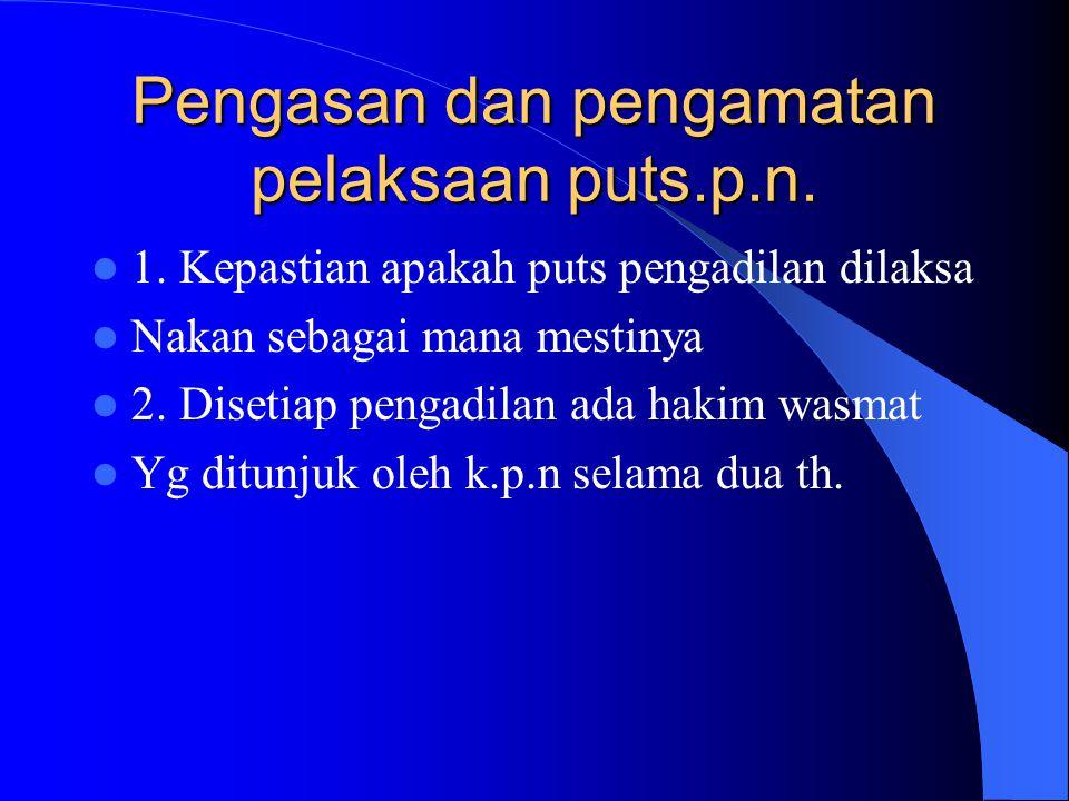 Pelaksanaan putusan p.n (eksekusi)o/jaksa 270 s/d276 1.thd puts tetap(inkracht van gewijsde) 2.apbl tenggang waktu banding lewat. 3. Tdkw dan p.u mene