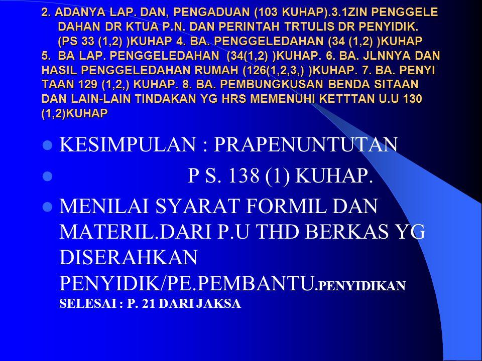 KAPAN PENYIDIKAN DIANGGAP SELESAI—PRAPENUNTUTAN. DLM WKT 7HARI ADA PEMBERITAHUAN DR P.U KE PENYIDIK BHW PENYIDIKAN SELESAI -WAJIB PSL 138 (I) KUHAP. D