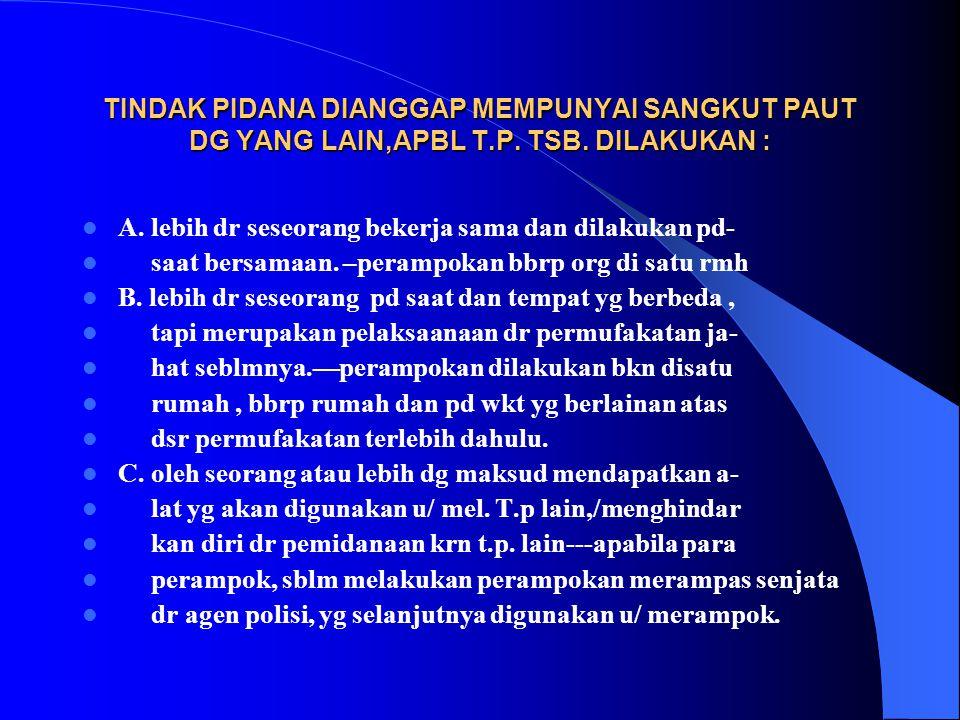 Penggabungan bbrp t.p dlm satu sudak 141 KUHAP DG SYARAT DLM WKT YG SAMA /HAMPIR BERSAMAAN P.U. MENERI- MA BBRP BERKAS PERKARA DLM HAL: 1. BBRP T.P. D