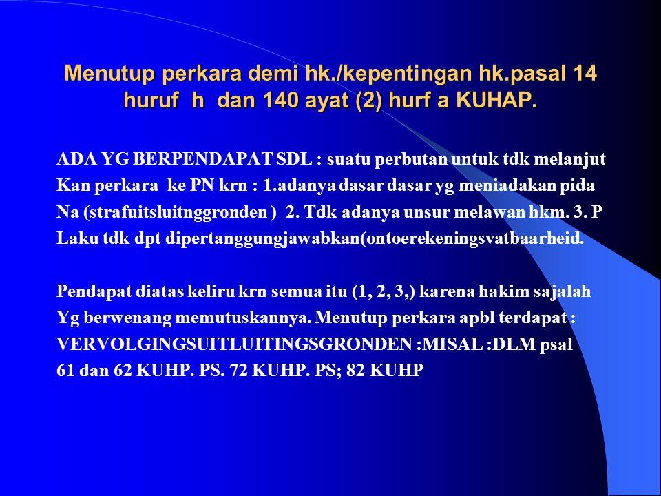 PENGHENTIAN PENUNTUTAN, PENYAMPINGAN, DAN PENUTUPAN PERKARA OLEH P.U. 1. PASAL 14 HURUF h. KUHAP—MENUTUP PER- KARA DEMI KEPENTINGAN HUKUM. 2. PASAL 14