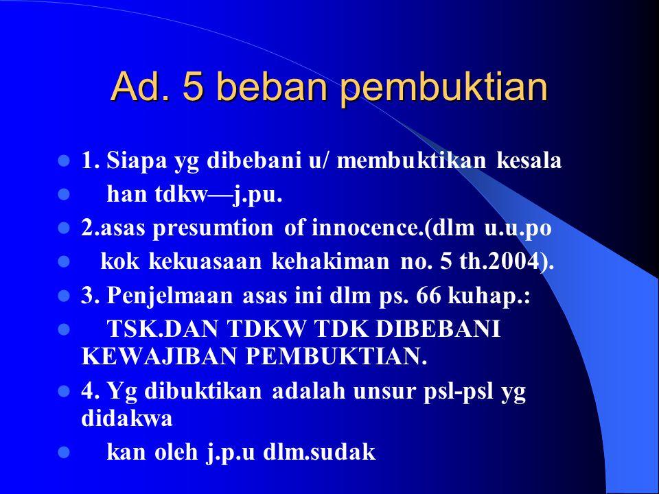 Ad. 4 Dasar pembuktian. Isi dr alat bukti, mis : keterangan dr seorang saksi bhw ia tlh melihat seuatu,di sbt alat bu kti, ttp keadaan apa yg dilihatn