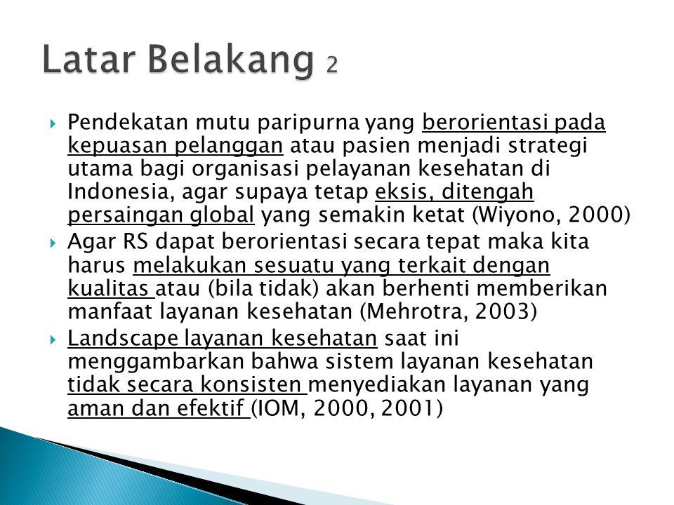  Pendekatan mutu paripurna yang berorientasi pada kepuasan pelanggan atau pasien menjadi strategi utama bagi organisasi pelayanan kesehatan di Indone