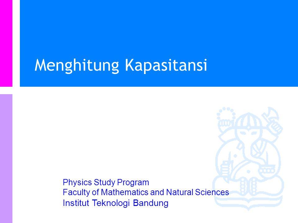 Physics Study Program - FMIPA | Institut Teknologi Bandung PHYSI S Satuan SAtuan SI untuk kapsitansi adalah: CV -1 SAtuan ini juga dikenal sebagai farad (after Michael Faraday) Remember that V is also JC -1 so unit is also C 2 J -1 Remember that V is also JC -1 so unit is also C 2 J -1 1F = 1CV -1 (= 1C 2 J -1 )