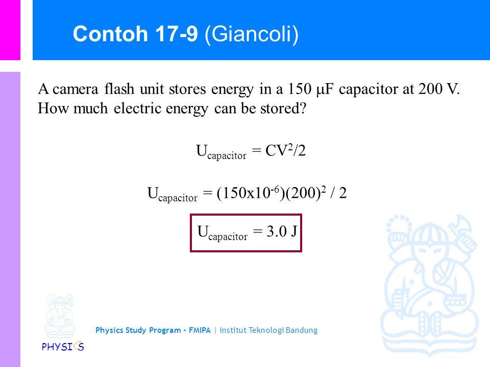 Physics Study Program - FMIPA | Institut Teknologi Bandung PHYSI S Energi listrik U yang tersimpan dalam kapasitor adalah: U capacitor = QV/2 = CV 2 /2 = Q 2 /2C Bukan suatu kebetulan jika kita di sini menggunakan simbul U untuk energi yang disimpan.