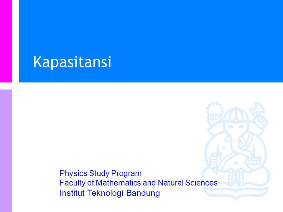 Physics Study Program - FMIPA | Institut Teknologi Bandung PHYSI S Kapasitor Suatu sistem dua konduktor, yang masing- masing membawa muatan yang sama besarnya dikenal sebagai kapasitor - + +Q-Q e.g.