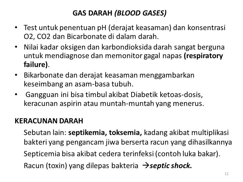 12 GAS DARAH (BLOOD GASES) Test untuk penentuan pH (derajat keasaman) dan konsentrasi O2, CO2 dan Bicarbonate di dalam darah. Nilai kadar oksigen dan