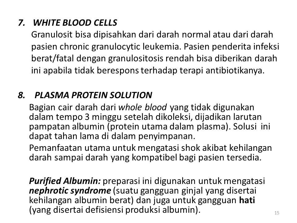 15 7.WHITE BLOOD CELLS Granulosit bisa dipisahkan dari darah normal atau dari darah pasien chronic granulocytic leukemia. Pasien penderita infeksi ber