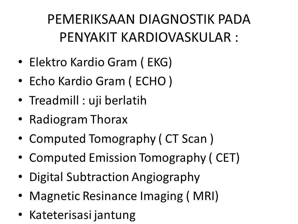 PEMERIKSAAN DIAGNOSTIK PADA PENYAKIT KARDIOVASKULAR : Elektro Kardio Gram ( EKG) Echo Kardio Gram ( ECHO ) Treadmill : uji berlatih Radiogram Thorax C