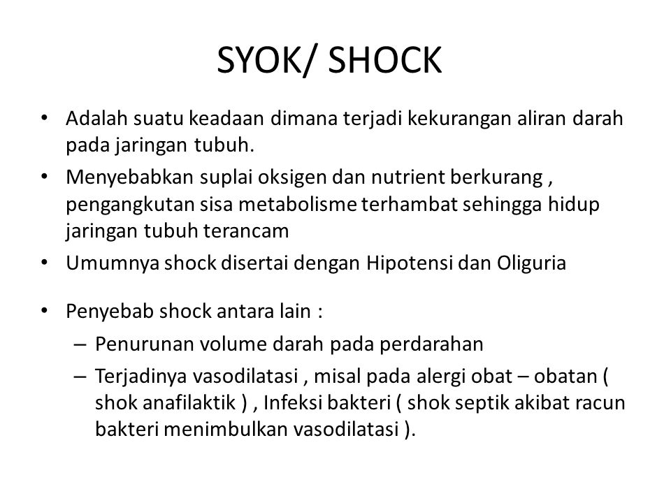 SYOK/ SHOCK Adalah suatu keadaan dimana terjadi kekurangan aliran darah pada jaringan tubuh. Menyebabkan suplai oksigen dan nutrient berkurang, pengan